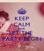 KEEP CALM AND LET THE  PARTY BEGIN - Personalised Poster A4 size