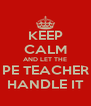 KEEP CALM AND LET THE PE TEACHER HANDLE IT - Personalised Poster A4 size