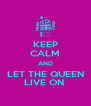 KEEP CALM AND LET THE QUEEN LIVE ON  - Personalised Poster A4 size