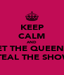 KEEP CALM AND LET THE QUEENS  STEAL THE SHOW - Personalised Poster A4 size