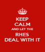 KEEP CALM AND LET THE RHES DEAL WITH IT - Personalised Poster A4 size