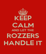 KEEP CALM AND LET THE ROZZERS HANDLE IT - Personalised Poster A4 size