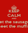 KEEP CALM AND let the sausage meet the muffin  - Personalised Poster A4 size