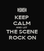KEEP CALM AND LET THE SCENE  ROCK ON - Personalised Poster A4 size