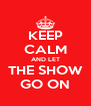 KEEP CALM AND LET THE SHOW GO ON - Personalised Poster A4 size