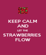 KEEP CALM AND LET THE STRAWBERRIES  FLOW - Personalised Poster A4 size