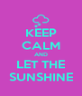KEEP CALM AND LET THE SUNSHINE - Personalised Poster A4 size