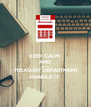 KEEP CALM  AND  LET THE   TREASURY DEPARTMENT HANDLE IT - Personalised Poster A4 size