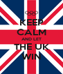 KEEP CALM AND LET THE UK WIN - Personalised Poster A4 size