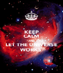 KEEP CALM AND LET THE UNIVERSE WORKS - Personalised Poster A4 size