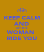KEEP CALM AND LET THE WOMAN  RIDE YOU - Personalised Poster A4 size