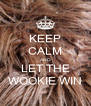 KEEP CALM AND LET THE WOOKIE WIN - Personalised Poster A4 size