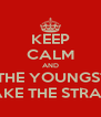 KEEP CALM AND LET THE YOUNGSTERS TAKE THE STRAIN - Personalised Poster A4 size