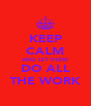 KEEP CALM AND LET THEM DO ALL THE WORK - Personalised Poster A4 size