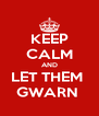 KEEP CALM AND LET THEM  GWARN  - Personalised Poster A4 size