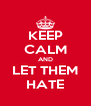 KEEP CALM AND LET THEM HATE - Personalised Poster A4 size
