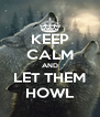 KEEP CALM AND LET THEM HOWL - Personalised Poster A4 size