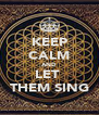 KEEP CALM AND LET  THEM SING - Personalised Poster A4 size