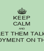 KEEP CALM AND LET THEM TALK UNEMPLOYMENT ON THEIR WAY - Personalised Poster A4 size