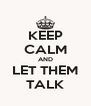 KEEP CALM AND LET THEM TALK - Personalised Poster A4 size