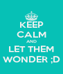 KEEP CALM AND LET THEM WONDER ;D - Personalised Poster A4 size