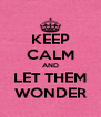 KEEP CALM AND LET THEM WONDER - Personalised Poster A4 size