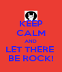 KEEP CALM AND LET THERE  BE ROCK! - Personalised Poster A4 size