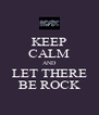 KEEP CALM AND LET THERE BE ROCK - Personalised Poster A4 size