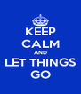 KEEP CALM AND LET THINGS GO - Personalised Poster A4 size