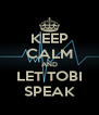 KEEP CALM AND LET TOBI SPEAK - Personalised Poster A4 size