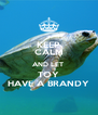 KEEP CALM AND LET  TOY HAVE A BRANDY - Personalised Poster A4 size