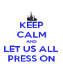 KEEP CALM AND LET US ALL PRESS ON - Personalised Poster A4 size