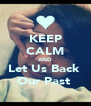 KEEP CALM AND Let Us Back  Our Past  - Personalised Poster A4 size