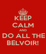 KEEP CALM AND LET US DO ALL THE WORK BELVOIR! - Personalised Poster A4 size