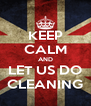 KEEP CALM AND LET US DO CLEANING - Personalised Poster A4 size