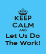 KEEP CALM AND Let Us Do The Work! - Personalised Poster A4 size