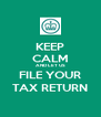 KEEP CALM AND LET US FILE YOUR TAX RETURN - Personalised Poster A4 size