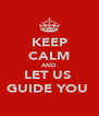 KEEP CALM AND LET US  GUIDE YOU  - Personalised Poster A4 size