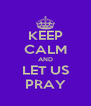 KEEP CALM AND LET US PRAY - Personalised Poster A4 size