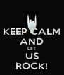 KEEP CALM AND LET US ROCK! - Personalised Poster A4 size