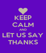 KEEP CALM AND LET US SAY THANKS - Personalised Poster A4 size
