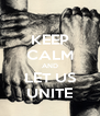 KEEP CALM AND LET US UNITE - Personalised Poster A4 size