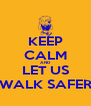 KEEP CALM AND LET US WALK SAFER - Personalised Poster A4 size
