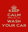 KEEP CALM AND LET US WASH YOUR CAR - Personalised Poster A4 size