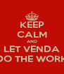 KEEP CALM AND LET VENDA DO THE WORK - Personalised Poster A4 size