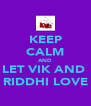 KEEP CALM AND LET VIK AND  RIDDHI LOVE - Personalised Poster A4 size