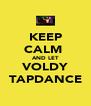 KEEP CALM  AND LET VOLDY TAPDANCE - Personalised Poster A4 size