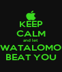 KEEP CALM and let WATALOMO BEAT YOU - Personalised Poster A4 size