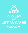 KEEP CALM AND LET WAVES SWAY - Personalised Poster A4 size