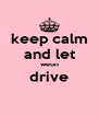 keep calm and let weon drive  - Personalised Poster A4 size